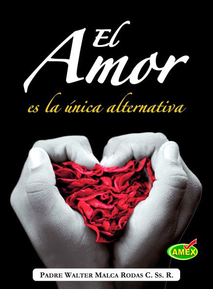 El amor es la unica alternativa